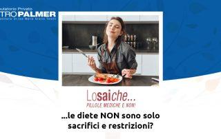 Lo sai che...le diete non sono solo sacrifici e restrizioni? Rubrica del Centro Palmer